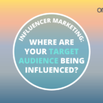 Influencer Marketing: Where are Your Target Audience Being Influenced?