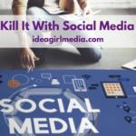 3 Ways To Kill It With Social Media Marketing